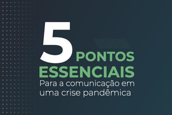 5 pontos para a comunicação na crise pandêmica que você precisa saber