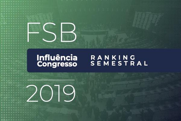 Confira aqui o Ranking Semestral FSB Influencia Congresso 2019
