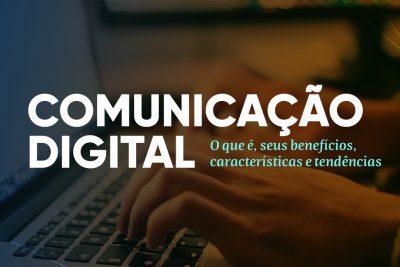 Comunicação Digital: O que é, seus benefícios, características e tendências