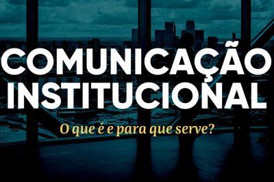 Comunicação Institucional: o que é e para que serve?