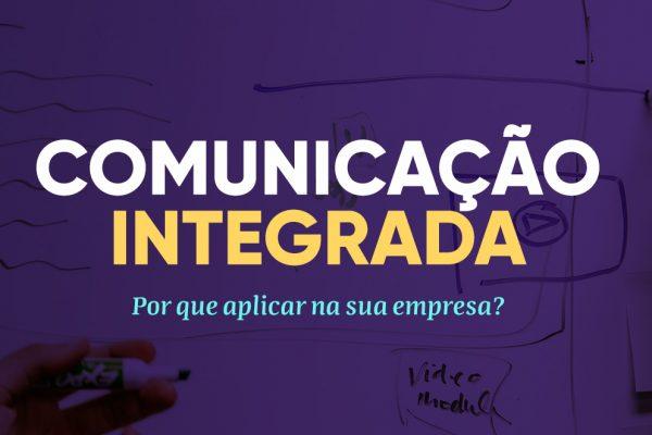 Comunicação integrada: entenda com aplicar na sua empresa