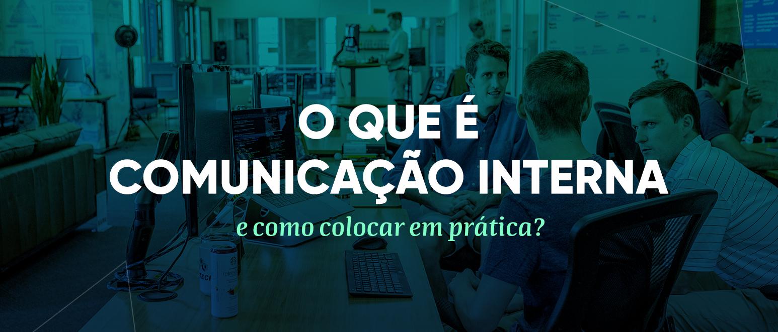 O que é comunicação interna e como colocar em prática?